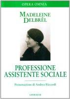 Professione assistente sociale. Scritti professionali - Delbrêl Madeleine