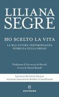 Ho scelto la vita - Liliana Segre