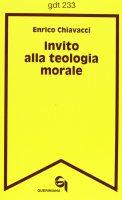 Invito alla teologia morale (gdt 233) - Chiavacci Enrico