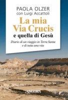 La mia Via Crucis e quella di Gesù - Luigi Accattoli , Paola Olzer