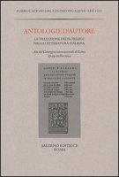 Antologie d'autore. La tradizione dei florilegi nella letteratura italiana. Atti del Convegno (Roma 27-29 ottobre 2014)