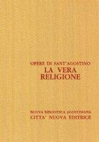 Opera omnia vol. VI/1 - La vera religione - Agostino (sant')