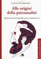 Alle origini della psicoanalisi. Il giovane Freud, la teoria delle nevrosi e il metodo di cura - Di Gregorio Luciano