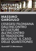 L'esegesi Filoniana  dall'incontro di culture all'incontro  di tradizioni religiose:  il caso delle Quaestiones - Massimo Gargiulo