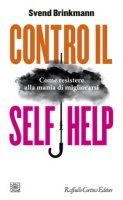 Contro il self help. Come resistere alla mania di migliorarsi - Brinkmann Svend
