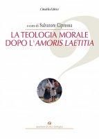 La teologia morale dopo l'Amoris Laetitia - Salvatore Cipressa