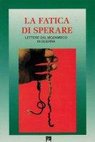 La fatica di sperare - D. Maccari, P. M. Mazzola