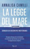 La legge del mare. Cronache dei soccorsi nel Mediterraneo - Camilli Annalisa