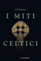 I miti celtici - T. W. Rolleston