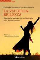 """La via della bellezza. Riflessioni di teologia e spiritualità liturgica  sulla """"Via Pulcritudinis"""" - Giuliva Di Berardino , Gioacchino Vassallo"""