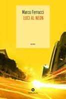 Luci al neon - Ferrucci Marco