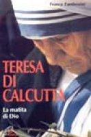 Teresa di Calcutta. La matita di Dio - Zambonini Franca