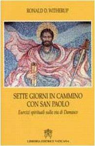 Copertina di 'Sette Giorni in Cammino con San Paolo. Esercizi spirituali sulla via di Damasco'