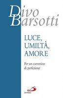 Luce, umiltà, amore - Divo Barsotti