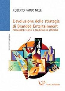 Copertina di 'Evoluzione delle strategie di Branded Entertainment. Presupposti teorici e condizioni di efficacia (L')'