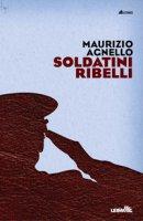 Soldatini ribelli - Agnello Maurizio