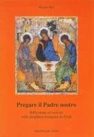 Pregare il Padre nostro - Bisi Marisa