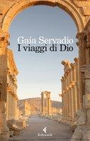 I viaggi di Dio - Gaia Servadio
