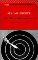 La cultura dell'educazione. Nuovi orizzonti per la scuola - Bruner Jerome S.