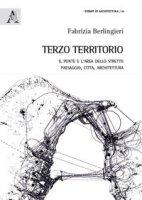 Terzo territorio. Il ponte e l'area dello Stretto paesaggio, città, architettura - Berlingieri Fabrizia
