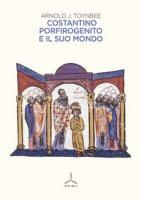 Costantino Porfirogenito e il suo mondo - Toynbee Arnold J.