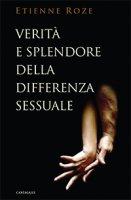 Verità e splendore della differenza sessuale nel pensiero di Tony Anatrella e Xavier Lacroix - Roze Etienne