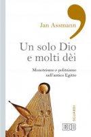 Un solo Dio e molti d�i - Jan Assmann