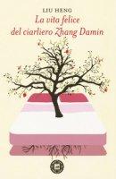La vita felice del ciarliero Zhang Damin - Liu Heng