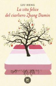 Copertina di 'La vita felice del ciarliero Zhang Damin'