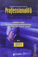 Professionalità. 2011: Europa 2020. La formazione professionale e le sfide del nuovo secolo.