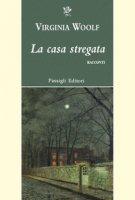 La casa stregata e altri racconti - Woolf Virginia