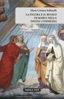 La figura e il ruolo di Maria nella «Divina Commedia» - Solfanelli Maria Cristina