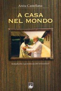 Copertina di 'A casa nel mondo. Semplicità e grandezza dei missionari'
