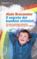 Il segreto dei bambini ottimisti. Un nuovo principio educativo per crescerli realizzati, forti e capaci - Braconnier Alain