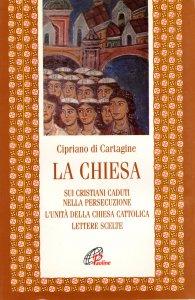 Copertina di 'La chiesa: Sui cristiani caduti nella persecuzione. L'unità della Chiesa cattolica. Lettere scelte'