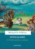 Apocalisse. Avvertimento, speranza e consolazione - Michael D. O'Brien