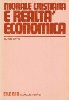 Morale cristiana e realtà economica - Guido Gatti