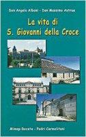 La vita di s. Giovanni della Croce - Albani Angelo, Astrua Massimo