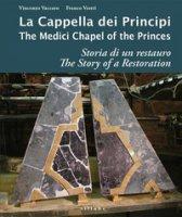 La cappella dei principi. Storia di un restauro-The Medici Chapel of the princes. The story of restoration. Ediz. illustrata - Vaccaro Vincenzo, Vestri Franco