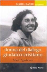 Copertina di 'Donna del dialogo giudaico cristiano - Maria Baxiu'