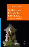Meditare con Raimon Panikkar. Come presi per mano - Mazzoni Benoni Luciano