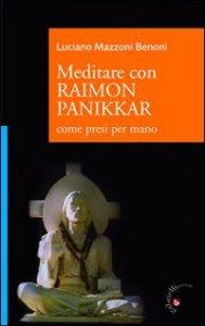 Copertina di 'Meditare con Raimon Panikkar. Come presi per mano'