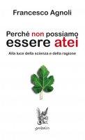Perché non possiamo essere atei - Francesco Agnoli