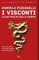 I Visconti. Le battaglie della vipera - Pizzagalli Daniela