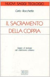 Copertina di 'Il sacramento della coppia. Saggio di teologia del matrimonio cristiano'
