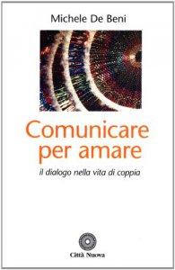 Copertina di 'Comunicare per amare. Il dialogo nella vita di coppia'