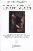 Il dodicesimo libro dei ritratti di santi - Sicari Antonio M.
