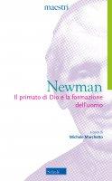 Il primato di Dio e la formazione dell'uomo - Newman John Henry