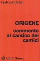 Commento al Cantico dei cantici - Origene