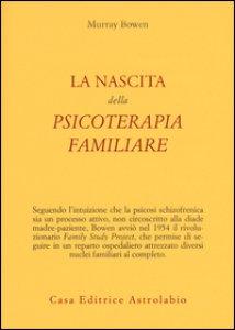 Copertina di 'La nascita della psicoterapia familiare'